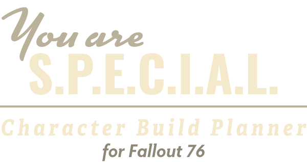 You are S P E C I A L: Character Build Planner | Fallout 76 | Nukes